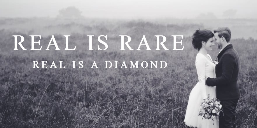 Real is rare. Real is a diamond